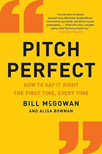 Pitch Perfect: How to Say It Right the First Time, Every Time by Bill McGowan (6-Jan-2015) Paperback