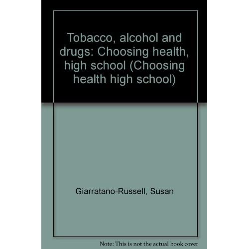 Tobacco, alcohol and drugs: Choosing health, high school (Choosing health high school)