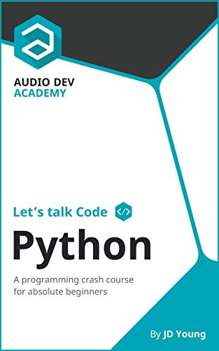 Let's talk Code: Python: A programming crash course on Python, for absolute beginners (English Edition) -