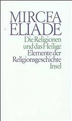 Die Religionen und das Heilige: Elemente der Religionsgeschichte
