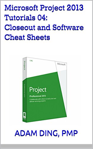 Microsoft Project 2013 Tutorials 04: Closeout and Software Cheat Sheets (PMP Toolbox Training Book 4) (English Edition)