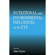 [(Nutritional and Environmental Influences on the Eye)] [Edited by Allen G. Taylor] published on (April, 1999)