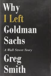 Why I Left Goldman Sachs: A Wall Street Story by Greg Smith (2012-10-22)