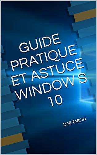 GUIDE PRATIQUE ET ASTUCE WINDOW S 10