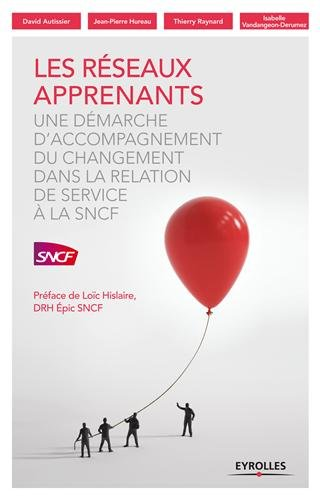 Les réseaux apprenants : Une démarche d'accompagnement du changement dans la relation de service à la SNCF par David Autissier, Jean-Pierre Hureau, Thierry Raynard, Isabelle Vandangeon-Derumez
