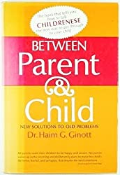 Between Parent and Child by Dr. Haim G. Ginott (1968-08-01)
