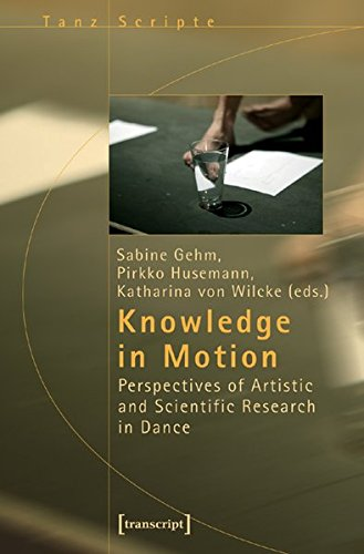 Knowledge in Motion: Perspectives of Artistic and Scientific Research in Dance (TanzScripte)