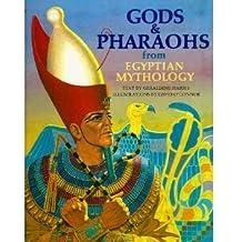 Gods and Pharaohs from Egyptian Mythology (World mythology series)
