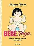 Bébé Yoga : stimulez l'éveil et la motricité de votre bébé ! | Hamon, Morgane. Auteur
