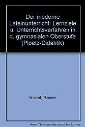 Der moderne Lateinunterricht. Lernziele und Unterrichtsverfahren in der gymnasialen Oberstufe (Ploetz-Didaktik)