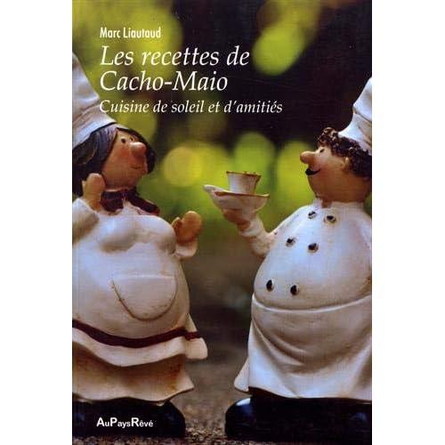 Les recettes de Cacho-Maio : Cuisine de soleil et d'amitiés