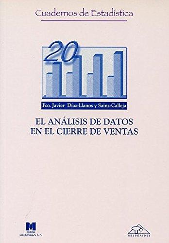 El análisis de datos en el cierre de ventas (Cuadernos de estadística) por Fco. Javier Díaz-Llanos y Sainz-Calleja