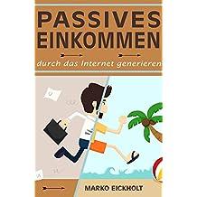Passives Einkommen durch das Internet generieren: Die besten Methoden, wie Sie sich online einen passiven Einkommensstrom erschaffen