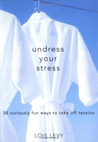 Undress Your Stress, 2e: 30 Curiously Fun Ways to Take Off Tension
