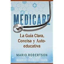 Medicare: La Guia Clara, Concisa y Auto-educativa (Spanish Edition)