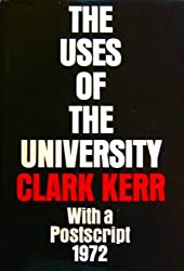 The Uses of the University With a Postscript -1972 (The Godkin Lectures on the Essentials of Free Government and the Duties of the Citizen, Harvard University) by Clark Kerr (1972-10-01)