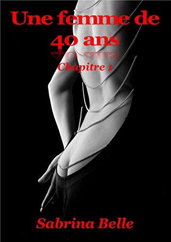 UNE FEMME DE 40 ANS: Chapitre 1 par Sabrina Belle