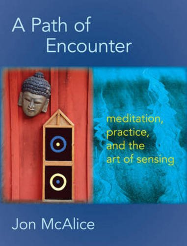 A Path of Encounter: Meditation, Practice, and the Art of Sensing por Jon McAlice
