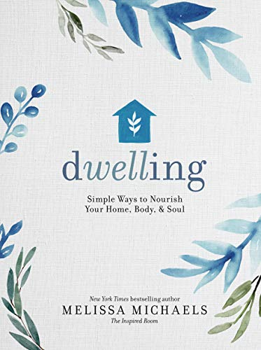 Dwelling: Simple Ways to Nourish Your Home, Body, and Soul (English Edition)