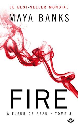 À Fleur de peau, Tome 3: Fire par Maya Banks