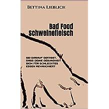 BAD FOOD Schweinefleisch: Sei darauf gefasst, dass deine Gesundheit sich  für schlechtes Essen revanchiert (Für mehr Lebensqualität 2)