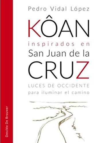 Kôan inspirados en san Juan de la Cruz. Luces de occidente para iluminar el camino (A los cuatro vientos)