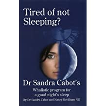 Tired of Not Sleeping?: Dr Sandra Cabot's Wholistic Program for a Good Night's Sleep by Sandra Cabot (2005-06-01)