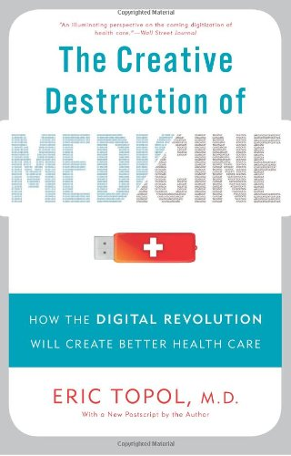 The Creative Destruction of Medicine (Revised and Expanded Edition): How the Digital Revolution Will Create Better Health Care