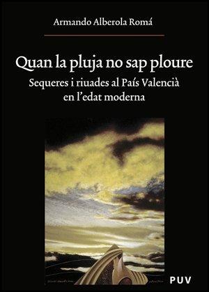 Quan la pluja no sap ploure : sequeres i riuades al País Valencià en l'Edat Moderna