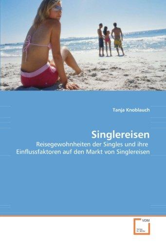 Singlereisen: Reisegewohnheiten der Singles und ihre  Einflussfaktoren auf den Markt von Singlereisen