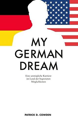 My German Dream: Eine unmögliche Karriere im Land der begrenzten Möglichkeiten