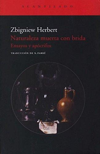 Naturaleza muerta con brida: Ensayos y apócrifos (El Acantilado) por Zbigniew Herbert