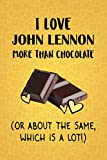 I Love John Lennon More Than Chocolate (Or About The Same, Which Is A Lot!): John Lennon Designer Notebook