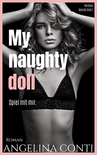 MY NAUGHTY DOLL: Spiel mit mir. (The Dark Secrets Club 1) von [Conti, Angelina]