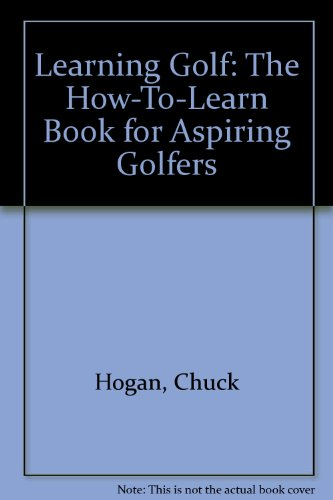 Learning Golf: The How-To-Learn Book for Aspiring Golfers por Chuck Hogan