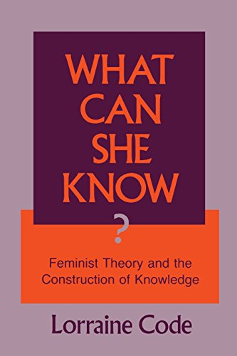 What Can She Know?: Feminist Theory and the Construction of Knowledge