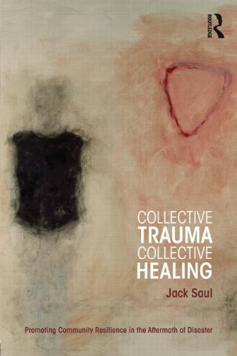 Collective Trauma, Collective Healing: Promoting Community Resilience in the Aftermath of Disaster (Psychosocial Stress Series) by Jack Saul (2013-09-10)