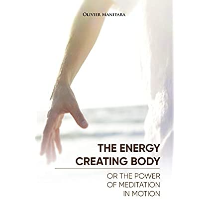 THE ENERGY CREATING BODY: OR THE POWER OF MEDITATION IN MOTION (English Edition)