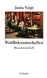 Wahlbekanntschaften. Menschen im Cafe - 47 Kolumnen