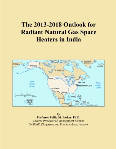The 2013-2018 Outlook for Radiant Natural Gas Space Heaters in India