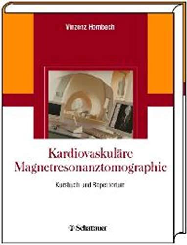 Kardiovaskuläre Magnetresonanztomographie: Kursbuch und Repetitorium