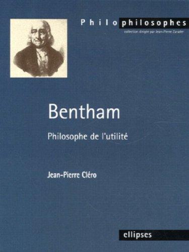 Bentham : Philosophe de l'utilité par Jean-Pierre Cléro