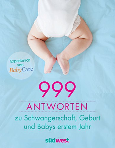 999-antworten-zu-schwangerschaft-geburt-und-babys-erstem-jahr-expertenrat-von-babycare