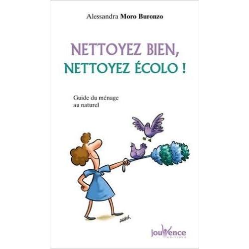 Nettoyez bien, nettoyez écolo ! : Guide du ménage au naturel de Alessandra Moro Buronzo ( 25 janvier 2010 )