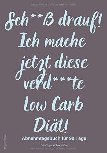 Sch**ß drauf! Ich mache jetzt diese verd***te Low Carb Diät! Abnehmtagebuch für 90 Tage Design: Braun: Low Carb Ernährung für coole Frauen, die endlich abnehmen wollen