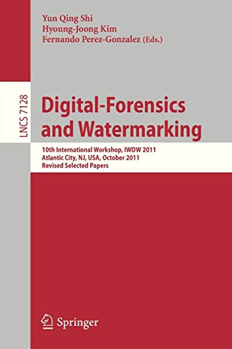 Digital Forensics and Watermarking: 10th International Workshop, IWDW 2011, Atlantic City, NJ, USA, October 23-26, 2011, Revised Selected Papers (Lecture Notes in Computer Science, Band 7128) -