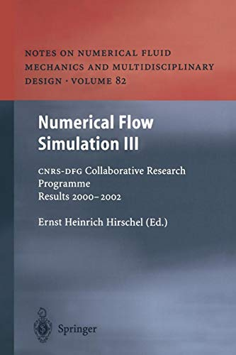 Numerical Flow Simulation III: C.N.R.S.-D.F.G. Collaborative Research Programme Results 2000-2002 (Notes on Numerical Fluid Mechanics and ... and Multidisciplinary Design (82), Band 82)