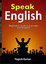 Speak English : Beginner's Guide to Everyday Conversa