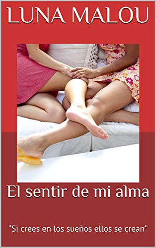 """El sentir de mi alma I: """"Si crees en los sueños ellos se crean """" (Spanish Edition)"""