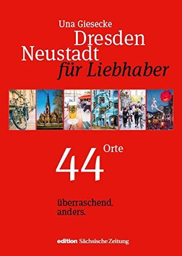 Dresden Neustadt für Liebhaber: 44 Orte. überraschend. anders. (Liebhaberreihe / Orte. überraschend. anders.)